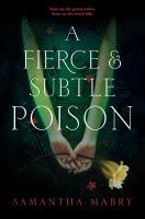 A Fierce & Subtle Poison by Mabry, Samantha © 2016 (Added: 9/6/17)