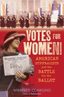 Votes For Women! : American Suffragists And The Battle For The Ballot by Conkling, Winifred © 2018 (Added: 8/8/18)