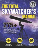 The Total Skywatcher's Manual : 275+ Skills And Tricks For Exploring Stars, Planets & Beyond by Shore, Linda © 2015 (Added: 5/6/16)