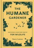 The Humane Gardener : Nurturing A Backyard Habitat For Wildlife by Lawson, Nancy © 2017 (Added: 6/19/17)