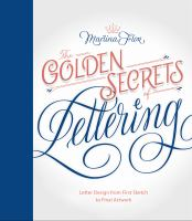 The Golden Secrets Of Lettering : Letter Design From First Sketch To Final Artwork by Flor, Martina © 2017 (Added: 9/14/17)