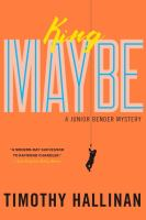 King Maybe : A Junior Bender Mystery by Hallinan, Timothy © 2016 (Added: 5/9/16)