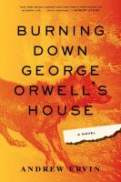 Burning Down George Orwell's House by Ervin, Andrew © 2015 (Added: 8/12/15)