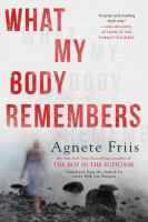 What My Body Remembers by Friis, Agnete © 2017 (Added: 2/1/18)