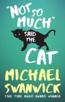 Not So Much Said The Cat by Swanwick, Michael © 2016 (Added: 10/11/16)