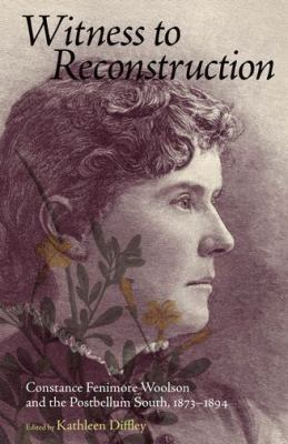 Witness to Reconstruction : Constance Fenimore Woolson and the Postbellum South, 1873-1894