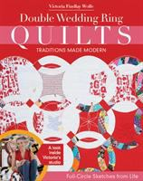 Double Wedding Ring Quilts : Traditions Made Modern : Full-circle Sketches From Life by Wolfe, Victoria Findlay © 2015 (Added: 5/7/15)