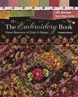 The Embroidery Book : Visual Resource Of Color & Design : 149 Stitches : Step-by-step Guide by Brown, Christen (Christen Joan) © 2016 (Added: 12/5/16)