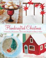 Handcrafted Christmas : Ornaments, Decorations, And Cookie Recipes To Make At Home by Waggoner, Susan © 2014 (Added: 11/6/14)