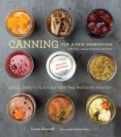 Canning For A New Generation : Bold, Fresh Flavors For The Modern Pantry by Krissoff, Liana © 2016 (Added: 9/20/16)