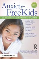 Anxiety-free Kids : An Interactive Guide For Parents And Children by Zucker, Bonnie © 2017 (Added: 3/13/17)