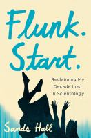 Flunk. Start. : Reclaiming My Decade Lost In Scientology by Hall, Sands © 2018 (Added: 10/11/18)