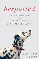 Bespotted : My Family's Love Affair With Thirty-eight Dalmatians : A Memoir by Sexton, Linda Gray © 2014 (Added: 2/25/15)