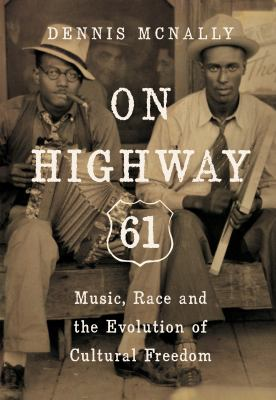 cover of On Highway 61 : music, race, and the evolution of cultural freedom