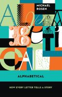 Alphabetical : How Every Letter Tells A Story by Rosen, Michael © 2015 (Added: 4/7/15)