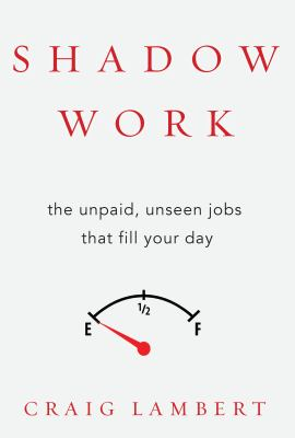 cover of Shadow Work: the Unpaid, Unseen Jobs That Fill Your Day