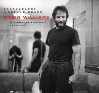 Robin Williams : A Singular Portrait, 1986-2002 by Grace, Arthur © 2016 (Added: 8/18/16)