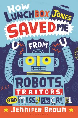 cover of How Lunchbox Jones saved me from robots, traitors, and Missy the Cruel