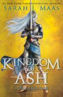 Kingdom Of Ash : A Throne Of Glass Novel by Maas, Sarah J. © 2018 (Added: 1/29/19)