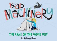 Cover art for Bad Machinery: The Case of the Good Boy by John Allison