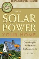 How To Solar Power Your Home : Everything You Need To Know Explained Simply by Maeda, Martha © 2015 (Added: 7/15/15)