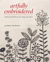 Artfully Embroidered : Motifs And Patterns For Bags And More by Shimoda, Naoko © 2014 (Added: 1/15/15)