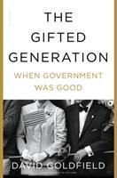 The Gifted Generation : When Government Was Good by Goldfield, David R. © 2017 (Added: 1/16/18)