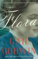 Flora : A Novel by Godwin, Gail &copy; 2013 (Added: 5/7/13)