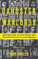 Gangster Warlords : Drug Dollars, Killing Fields, And The New Politics Of Latin America by Grillo, Ioan © 2016 (Added: 4/20/16)