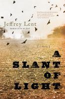 A Slant Of Light : A Novel by Lent, Jeffrey © 2015 (Added: 7/21/15)