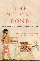 The Intimate Bond : How Animals Shaped Human History by Fagan, Brian M. © 2015 (Added: 5/17/17)