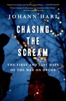 Chasing The Scream : The First And Last Days Of The War On Drugs by Hari, Johann © 2015 (Added: 3/27/15)