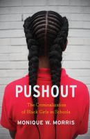 Pushout : The Criminalization Of Black Girls In Schools by Morris, Monique W. © 2016 (Added: 8/22/16)