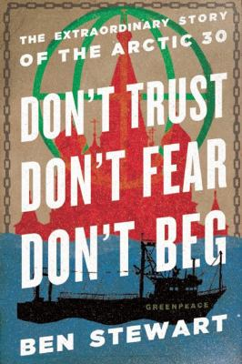 cover of Don't Trust, Don't Fear, Don't Beg: The Extraordinary Story of the Arctic 30