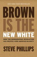 Brown Is The New White : How The Demographic Revolution Has Created A New American Majority by Phillips, Steve © 2016 (Added: 7/19/16)