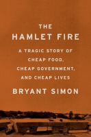 The Hamlet Fire : A Tragic Story Of Cheap Food, Cheap Government, And Cheap Lives by Simon, Bryant © 2017 (Added: 9/18/17)