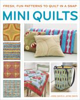Mini Quilts : Fresh, Fun Patterns To Quilt In A Snap by Davis, Jodie © 2013 (Added: 11/6/14)