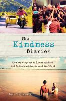 The Kindness Diaries : One Man's Quest To Ignite Goodwill And Transform Lives Around The World by Logothetis, Leon © 2015 (Added: 1/8/15)