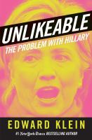 Unlikeable : The Problem With Hillary by Klein, Edward © 2015 (Added: 2/4/16)