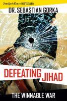 Defeating Jihad : The Winnable War by Gorka, Sebastian © 2016 (Added: 8/29/16)