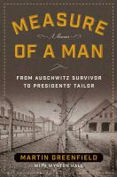 Measure Of A Man : From Auschwitz Survivor To Presidents' Tailor by Greenfield, Martin © 2016 (Added: 8/22/16)