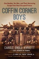 Coffin Corner Boys : One Bomber, Ten Men, And Their Harrowing Escape From Nazi-occupied France by Avriett, Carole Engle © 2018 (Added: 10/11/18)