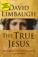 The True Jesus : Uncovering The Divinity Of Christ In The Gospels by Limbaugh, David © 2017 (Added: 5/17/17)