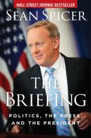 The Briefing : Politics, The Press, And The President by Spicer, Sean © 2018 (Added: 8/8/18)