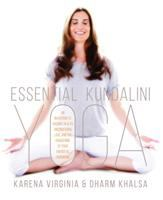 Essential Kundalini Yoga : An Invitation To Radiant Health, Unconditional Love, And The Awakening Of Your Energetic Potential by Virginia, Karena © 2017 (Added: 4/6/17)