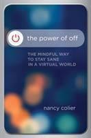 The Power Of Off : The Mindful Way To Stay Sane In A Virtual World by Colier, Nancy © 2017 (Added: 3/9/17)
