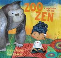 Zoo+zen++a+yoga+story+for+kids by Fischer, Kristen © 2017 (Added: 8/2/17)
