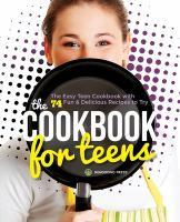 The cookbook for teens : the easy teen cookbook with 74 fun & delicious recipes to try.