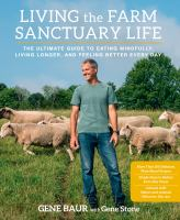 Living The Farm Sanctuary Life : The Ultimate Guide To Eating Mindfully, Living Longer, And Feeling Better Every Day by Baur, Gene © 2015 (Added: 8/13/15)