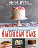 Book cover of American Cake: From Colonial Gingerbread to Classic Layer, the Stories and Recipes Behind More Than 125 of Our Best-loved Cakes from Past to Present